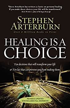 Healing Is a Choice: 10 Decisions That Will Transform Your Life and 10 Lies That Can Prevent You From Making Them (English Edition) di [Arterburn, Stephen]