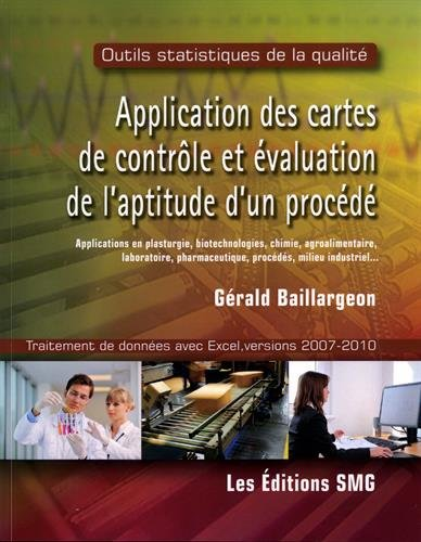 Application des cartes de contrôle et évaluation de l'aptitude d'un procédé : Applications en plasturgie, biotechnologies, chimie, agroalimentaire. procédés, milieu industriel. (1Cédérom)
