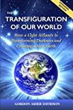 The Transfiguration of Our World: How a Light Alliance Is Transforming Darkness and Creating a New Earth