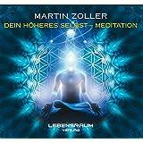 Martin Zoller - Dein höheres Selbst Meditation: Meditation mit deinem höheren Selbst