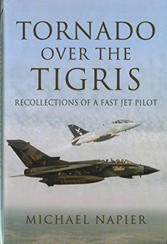 [(Tornado Over the Tigris : Recollections of a Fast Jet Pilot)] [By (author) Michael John W. Napier] published on (October, 2015)