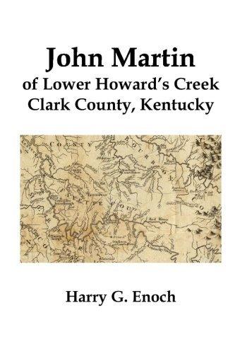John Martin of Lower Howard's Creek, Clark County, Kentucky by Harry G. Enoch (2015-05-24)