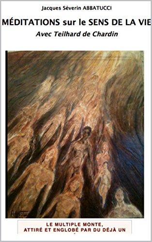 Méditations sur le sens de la vie: Avec Teilhard de Chardin