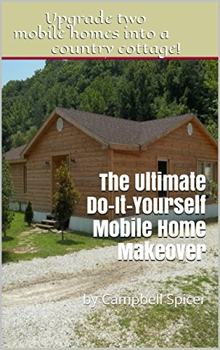 The Ultimate Do-It-Yourself Mobile Home Makeover: by Campbell Spicer (English Edition)