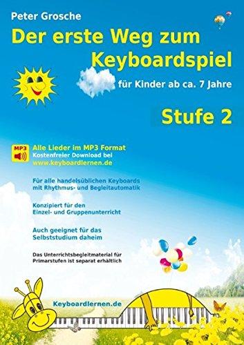 Der erste Weg zum Keyboardspiel (Stufe 2): Für Kinder ab ca. 7 Jahre - Keyboardlernen leicht gemacht - Ein etwas tieferer Einblick in die Welt des Keyboardspielens