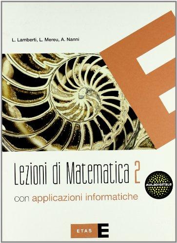 Lezioni di matematica. Con applicazioni informatiche. Per le Scuole superiori: 2