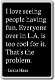 I love seeing people having fun. Everyone over i... - Lukas Haas - quotes fridge magnet, Black - Aimant de réfrigérateur
