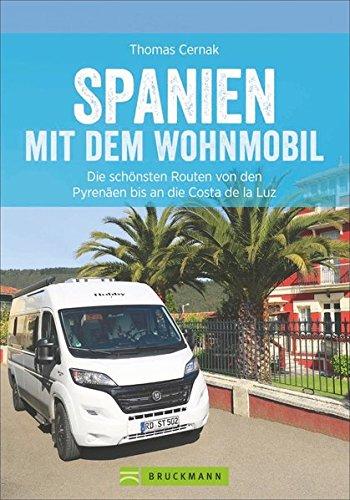 Spanien Wohnmobil: Spanien mit dem Wohnmobil. Die schönsten Touren von den Pyrenäen bis an die Costa de la Luz. Ein...