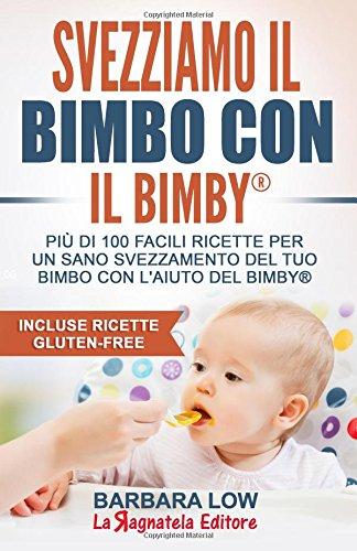 svezziamo-il-bimbo-con-il-bimbyr-piu-di-100-facili-ricette-per-svezzare-il-tuo-bambino-in-maniera-ve