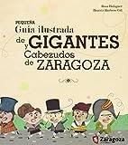 Pequeña Guía Ilustrada De Gigantes Y Cabezudos De Zaragoza