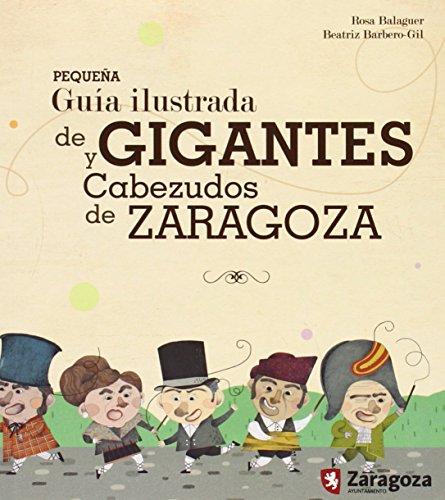 Descargar Libro Pequeña Guía Ilustrada De Gigantes Y Cabezudos De Zaragoza de Rosa Balaguer