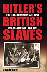 Hitler's British Slaves: British and Commonwealth PoW's in German Industry 1939-1945 by Sean Longden (2005-10-20)