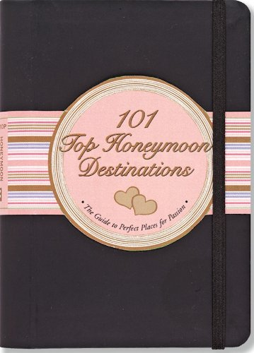 101 Top Honeymoon Destinations: The Guide to Perfect Places for Passion (Little Black Books) (Little Black Books (Peter Pauper Paperback))