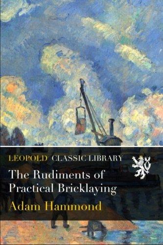 The Rudiments of Practical Bricklaying por Adam Hammond