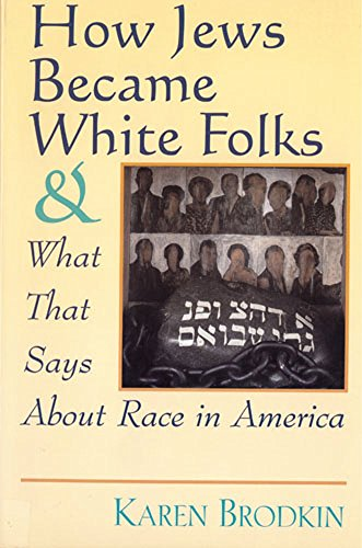 How Jews Became White Folks: And What That Says about Race in America por Karen Brodkin
