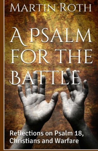 a-psalm-for-the-battle-reflections-on-psalm-18-christians-and-warfare
