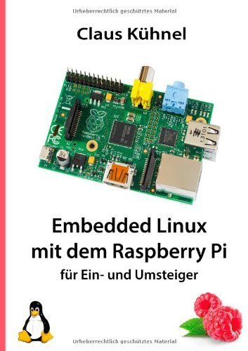 Embedded Linux Mit Dem Raspberry Pi (German Edition) by Kuhnel, Claus (2013) Paperback