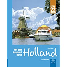 Mit dem Hausboot durch Holland: Die Friesische Seenplatte und der Großraum Amsterdam. Mit 22 Tourentipps für die Niederlande.