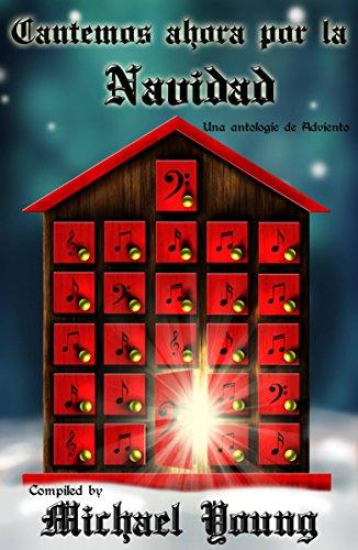 Cantemos Ahora Por La Navidad: Una Antología De Adviento por Michael D Young