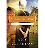 [( A Dream of Home (Hearts of the Lancaster Grand Hotel) By Clipston, Amy ( Author ) Paperback Nov - 2014)] Paperback