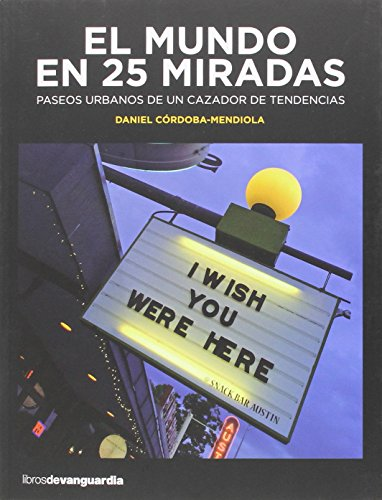 El Mundo En 25 Miradas (LIBROS DE VANGUARDIA) por DANIEL CORDOBA-MENDIOLA