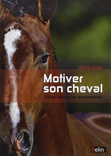 Motiver son cheval - Clicker et récompenses par Hélène Roche