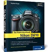 Nikon D610. Das Kamerahandbuch: Ihre Kamera im Praxiseinsatz (Galileo Design)