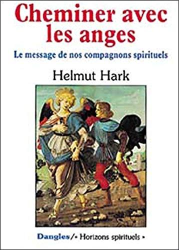 Cheminer avec les anges : Le Message de nos compagnons spirituels par Helmut Hark