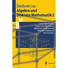 Algebra Und Diskrete Mathematik 2: Lineare Optimierung, Graphen und Algorithmen, Algebraische Strukturen und Allgemeine Algebra mit Anwendungen (Springer-Lehrbuch) (German Edition)