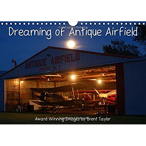 Dreaming of Antique Airfield: Award Winning Images by Brent Taylor