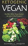 Ketogenic Vegan: The best Keto, Slow Cooker & Instant Pot Recipes: Volume 3 (Allyson C. Naquin Cookbook)