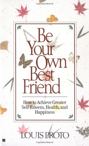 Be Your Own Best Friend by Louis Proto (1994-07-01)