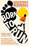 Born to Run: The Hidden Tribe, the Ultra-Runners, and the Greatest Race the World Has...