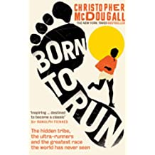 Born to Run: The hidden tribe, the ultra-runners, and the greatest race the world has never seen (English Edition)