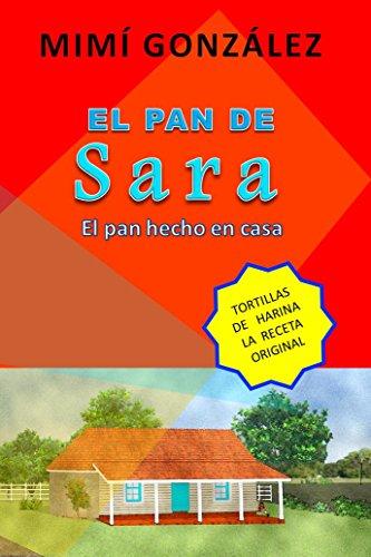 EL PAN DE SARA: El Pan Hecho en Casa por MIMI GONZALEZ
