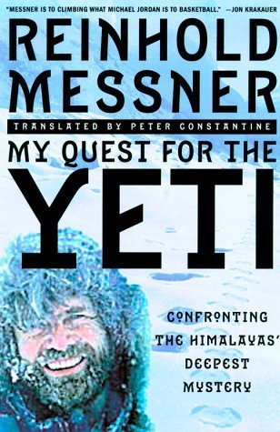 My Quest for the Yeti: The World's Greatest Mountain Climber Confronts the Himalayas' Deepest Mystery by Reinhold Messner (2000-04-01)