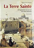 La Terre Sainte : Lithographie et journal de David Roberts