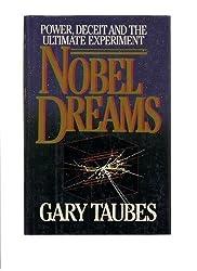 Nobel Dreams: Power, Deceit, and the Ultimate Experiment by Taubes, Gary (1987) Gebundene Ausgabe