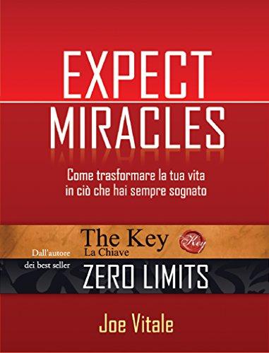 Expect miracles: Come trasformare la tua vita in ciò che hai sempre sognato. (NFP. Le chiavi del successo) (Italian Edition)
