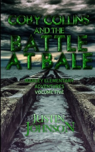 Coby Collins and the Battle at Bale: Marley Elementary Adventures Volume Five: Volume 5