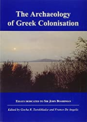 The Archaeology of Greek Colonisation: Essays Dedicated to Sir John Boardman (None)