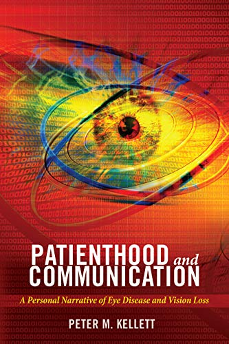 Patienthood and Communication: A Personal Narrative of Eye Disease and Vision Loss (Health Communication Book 13) (English Edition)