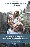 Patchworkfamilien-staerken: 5 einfache Strategien fuer Deine Patchworkfamilie