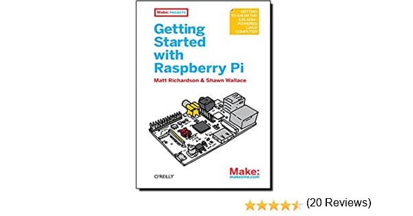Getting Started with Raspberry Pi (Make: Projects): Amazon.co.uk ...