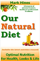 Our Natural Diet: Optimal Nutrition for Health, Looks and Life Paperback
