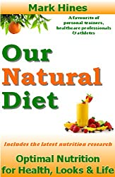 Our Natural Diet: Optimal Nutrition for Health, Looks and Life