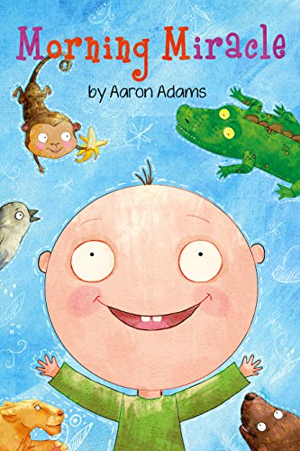 Morning Miracle: (Kids Book, Bedtime story about animals, colors and emotions, Book for Kids, Baby Book, Picture Book, Preschool Book, Kindergarten Book, Ages 3-5) by Aaron Adams