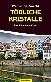 Tödliche Kristalle: Ein Tübingen-Krimi