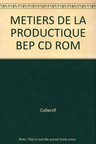 METIERS DE LA PRODUCTIQUE BEP CD ROM par Collectif