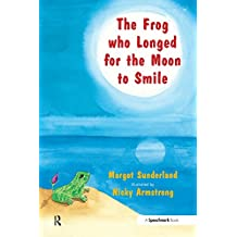 The Frog Who Longed for the Moon to Smile: A Story for Children Who Yearn for Someone They Love: Volume 2 (Helping Children with Feelings)